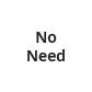 No Need